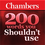 CHAMBERS 150 WORDS YOU SHOULDN'T USE